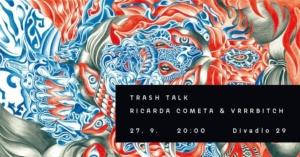 Trash Talk ◐ Ricarda Cometa & Vrrrbitch @ Divadlo 29 | Pardubický kraj | Česko