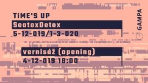 Time's Up (A): SeatoxDetox // Opening \ Vernisáž // @ GAMPA - Galerie města Pardubic | Pardubický kraj | Česko